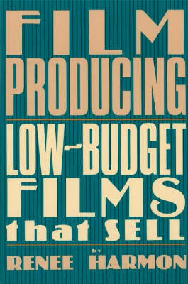 Film Producing: Low-Budget Films That Sell (Paperback)