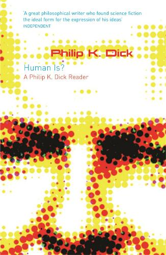 Human Is?: A Philip K. Dick Reader - Gollancz S.F. (Paperback)