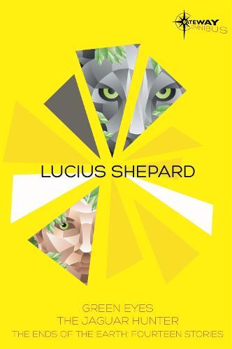 Lucius Shepard SF Gateway Omnibus: Green Eyes, The Jaguar Hunter, Vacancy (Paperback)