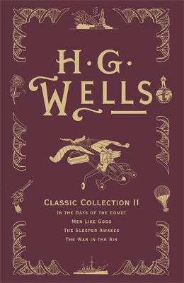 """HG Wells Classic Collection: HG Wells Classic Collection II """"In the Days of the Comet"""", """"Men Like Gods"""", """"The Sleeper Awakes"""", """"The War in the Air"""" v. II (Hardback)"""