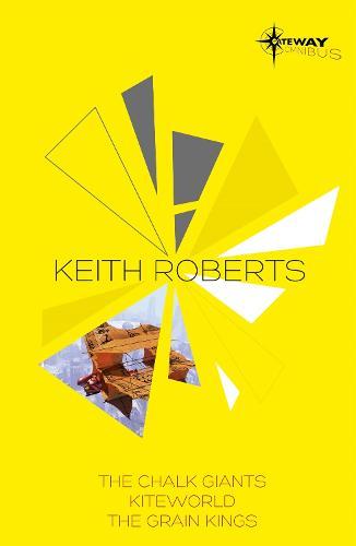 Keith Roberts SF Gateway Omnibus: The Chalk Giants, Kiteworld, The Grain Kings (Paperback)