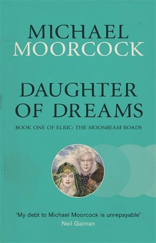 Daughter of Dreams: Book One of Elric: The Moonbeam Roads (Paperback)