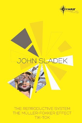 John Sladek SF Gateway Omnibus: The Reproductive System, The Muller-Fokker Effect, Tik-Tok (Paperback)