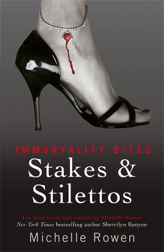 Stakes & Stilettos: An Immortality Bites Novel - IMMORTALITY BITES (Paperback)