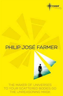 Philip Jose Farmer SF Gateway Omnibus: The Maker of Universes, To Your Scattered Bodies Go, Dayworld (Paperback)