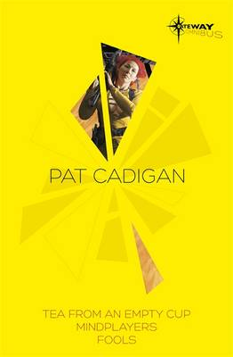Pat Cadigan SF Gateway Omnibus: Mindplayers, Fools, Tea From an Empty Cup (Paperback)