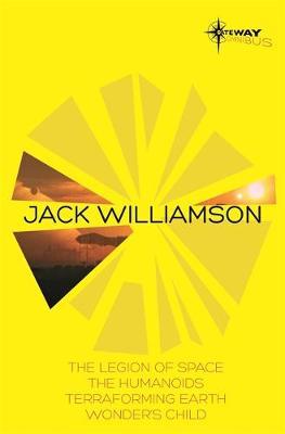 Jack Williamson SF Gateway Omnibus: The Legion of Space, The Humanoids, Terraforming Earth, Wonder's Child (Paperback)