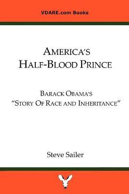 "America's Half-Blood Prince: Barack Obama's ""Story of Race and Inheritance"" (Paperback)"