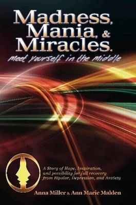 Madness. Mania & Miracles (Paperback)