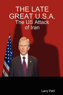 The Late Great USA: The US Attack of Iran (Paperback)