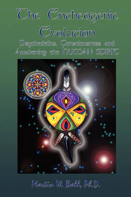 The Entheogenic Evolution: Psychedelics, Consciousness and Awakening the Human Spirit (Paperback)