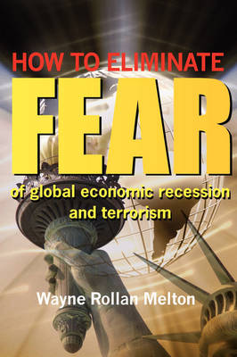 How to Eliminate Fear of Global Economic Recession and Terrorism (Paperback)