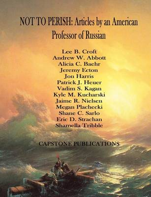 NOT TO PERISH: Articles by an American Professor of Russian (Paperback)