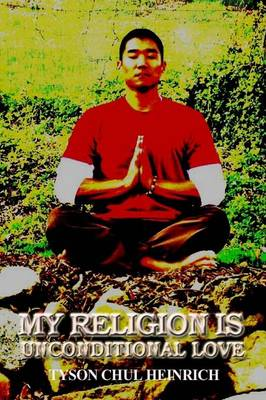 My Religion is Unconditional Love (Paperback)