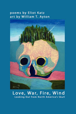 Love, War, Fire, Wind: Looking Out from North America's Skull (Paperback)