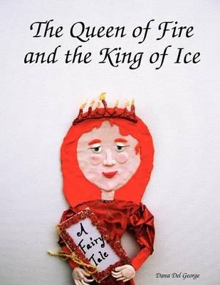 The Queen of Fire and the King of Ice (Paperback)