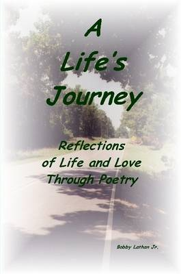 A Life's Journey: Reflections of Life and Love Through Poetry (Paperback)