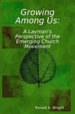 Growing Among Us: A Layman's Perspective of the Emerging Church Movement (Paperback)