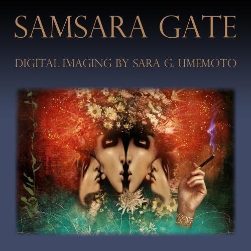 Samsara Gate: Digital Imaging by Sara G. Umemoto (Paperback)