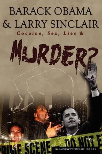 Barack Obama & Larry Sinclair: Cocaine, Sex, Lies & Murder? (Hardback)