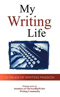 My Writing Life: 10 Tales of Writing Passion (Paperback)