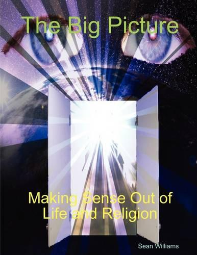 The Big Picture Making Sense Out of Life and Religion (Paperback)