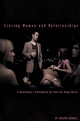 Scoring Women and Relationships: A Gentleman's Pocketbook for How the Game Works (Paperback)