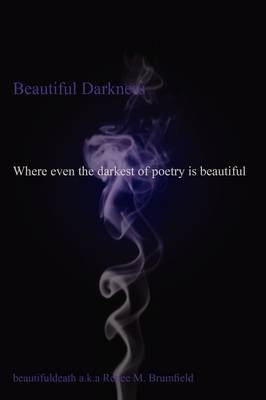Beautiful Darkness: Where Even the Darkest of Poetry Is Beautiful (Paperback)