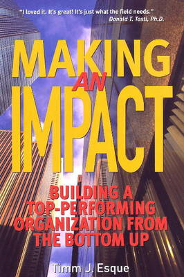 Making an Impact: Building a Top-Performing Organizaiton from the Bottom Up (Paperback)