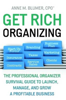 Get Rich Organizing: The Professional Organizer Survival Guide to Launch, Manage, and Grow a Profitable Business (Paperback)