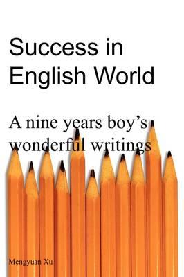 Success in English World: A Nine Years Boy's Wonderful Writings (Paperback)