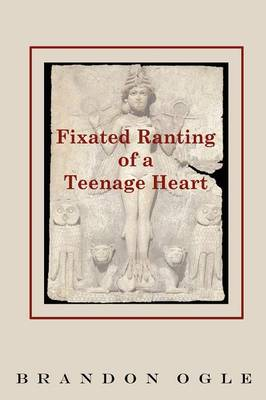 Fixated Ranting of a Teenage Heart (Paperback)