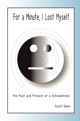For A Minute, I Lost Myself: The Past and Present of a Schizophrenic (Paperback)