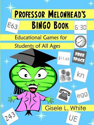 Professor Melonhead's Bingo Book: Educational Games for Students of All Ages (Paperback)