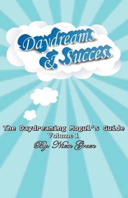 The Daydreaming Mogul's Guide Volume 1: Daydreams and Success (Paperback)