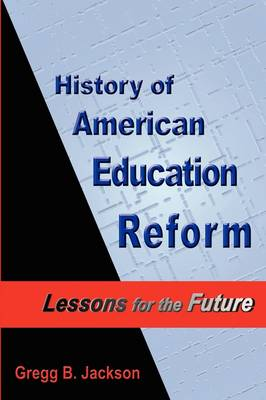 History of American Education Reform: Lessons for the Future (Paperback)