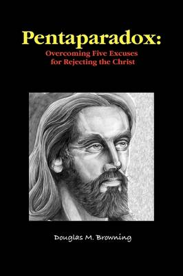 Pentaparadox: Overcoming Five Excuses for Rejecting the Christ (Paperback)