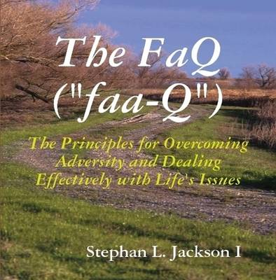 The FaQ: The Principles for Overcoming Adversity and Dealing Effectively with Life's Issues (Paperback)