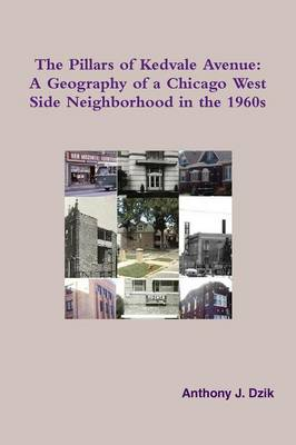The Pillars of Kedvale Avenue: A Geography of a Chicago West Side Neighborhood in the 1960s (Paperback)