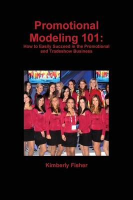 Promotional Modeling 101: How to Easily Succeed in Promotional Modeling (Paperback)