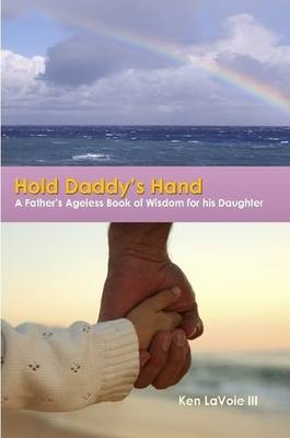 Hold Daddy's Hand: A Father's Ageless Book of Wisdom for His Daughter (Paperback)
