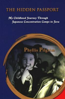 Hidden Passport: My Childhood Journey Through Japanese Concentration Camps in Java (Paperback)