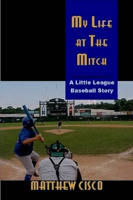 My Life at the Mitch: A Little League Baseball Story (Paperback)