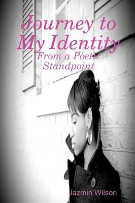 Journey to My Identity: From a Poetic Standpoint (Paperback)