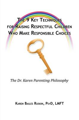 The 9 Key Techniques For Raising Respectful Children Who Make Responsible Choices (Paperback)