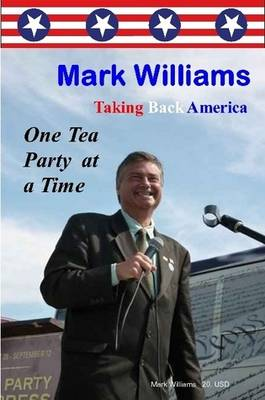 Mark Williams. Taking Back America One Tea Party at a Time (Paperback)