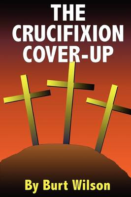 The Crucifixion Cover-Up (Paperback)