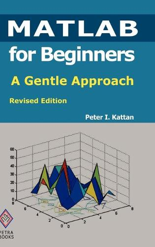 MATLAB for Beginners: A Gentle Approach: Revised Edition (Hardback)