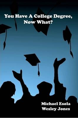 You Have a College Degree, Now What? (Paperback)