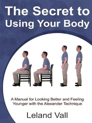 Secret to Using Your Body (Paperback)